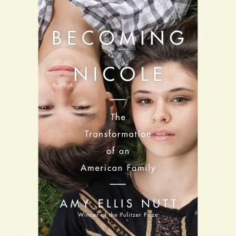 Download Becoming Nicole: The Transformation of an American Family by Amy Ellis Nutt