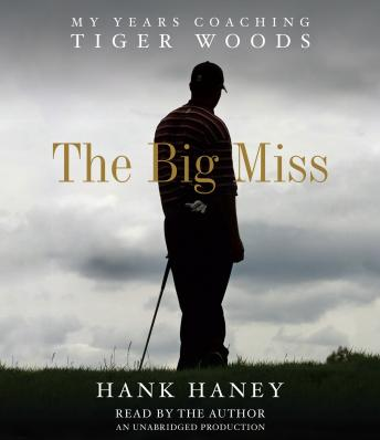 Download Big Miss: My Years Coaching Tiger Woods by Hank Haney