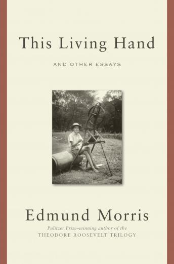 This Living Hand: And Other Essays by  Edmund Morris