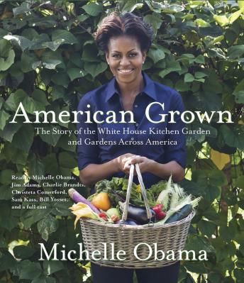 Download American Grown: The Story of the White House Kitchen Garden and Gardens Across America by Michelle Obama
