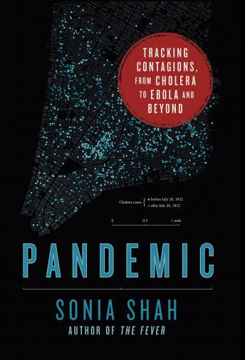 Download Pandemic: Tracking Contagions, from Cholera to Ebola and Beyond by Sonia Shah