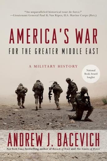 Download America's War for the Greater Middle East: A Military History by Andrew J. Bacevich