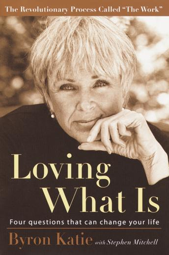 Download Loving What Is: Four Questions That Can Change Your Life by Byron Katie, Stephen Mitchell