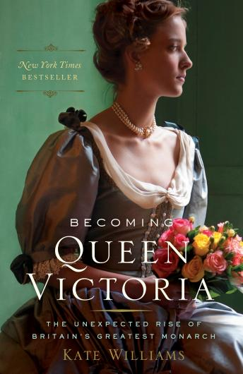 Becoming Queen Victoria: The Unexpected Rise of Britain's Greatest Monarch, Audio book by Kate Williams