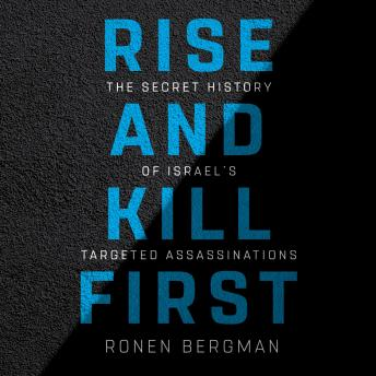 Download Rise and Kill First: The Secret History of Israel's Targeted Assassinations by Ronen Bergman