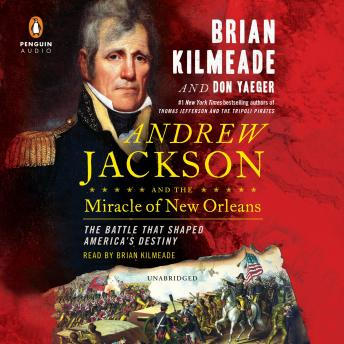 Download Andrew Jackson and the Miracle of New Orleans: The Battle That Shaped America's Destiny by Brian Kilmeade, Don Yaeger