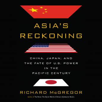 Download Asia's Reckoning: China, Japan, and the Fate of U.S. Power in the Pacific Century by Richard Mcgregor