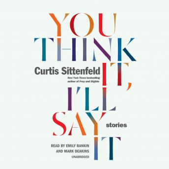 Download You Think It, I'll Say It: Stories by Curtis Sittenfeld