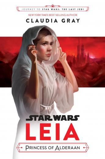Download Journey to Star Wars: The Last Jedi Leia, Princess of Alderaan by Claudia Gray