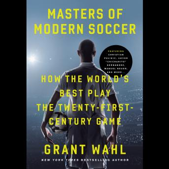 Download Masters of Modern Soccer: How the World's Best Play the Twenty-First-Century Game by Grant Wahl