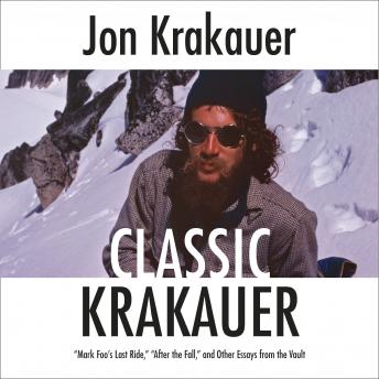 Download Classic Krakauer: 'Mark Foo's Last Ride,' 'After the Fall,' and Other Essays from the Vault by Jon Krakauer