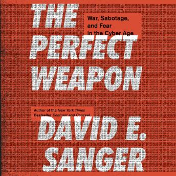 Download Perfect Weapon: War, Sabotage, and Fear in the Cyber Age by David E. Sanger