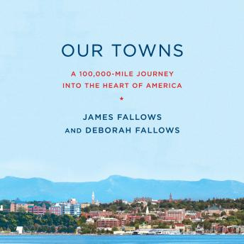 Download Our Towns: A 100,000-Mile Journey into the Heart of America by Deborah Fallows, James Fallows