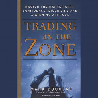 Download Trading in the Zone: Master the Market with Confidence, Discipline, and a Winning Attitude by Mark Douglas