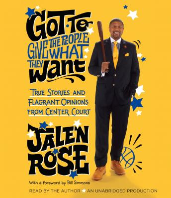 Download Got to Give the People What They Want: True Stories and Flagrant Opinions from Center Court by Jalen Rose