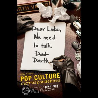 Dear Luke, We Need to Talk, Darth by  John Moe