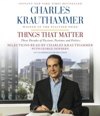 Download Things That Matter: Three Decades of Passions, Pastimes and Politics by Charles Krauthammer