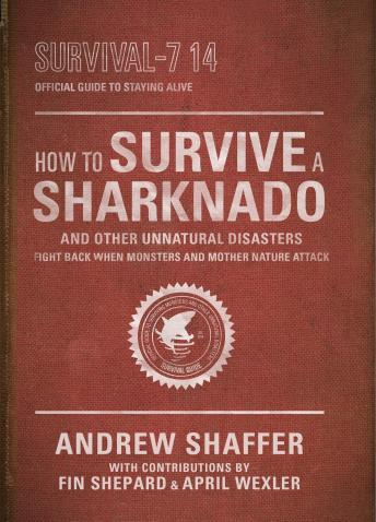 Free How to Survive a Sharknado and Other Unnatural Disasters: Fight Back When Monsters and Mother Nature Attack Audiobook by Andrew Shaffer