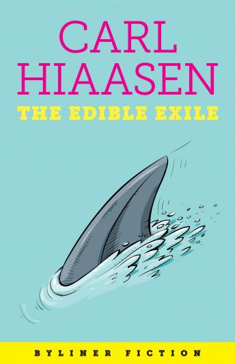 Edible Exile: A Byliner Original by  Carl Hiaasen