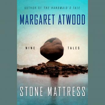 Stone Mattress: Nine Tales, Audio book by Margaret Atwood
