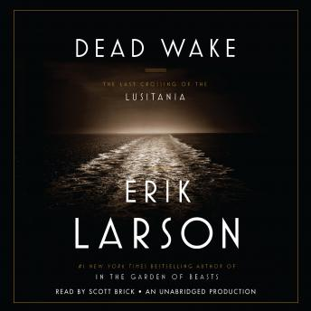 Download Dead Wake: The Last Crossing of the Lusitania by Erik Larson