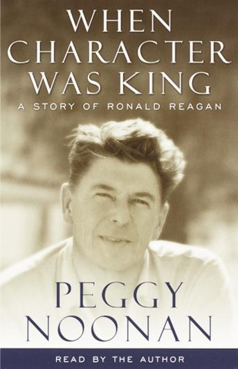 When Character Was King: A Story of Ronald Reagan by  Peggy Noonan