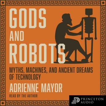 Download Gods and Robots: Myths, Machines, and Ancient Dreams of Technology by Adrienne Mayor
