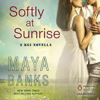 Softly at Sunrise: A KGI Novella by  Maya Banks