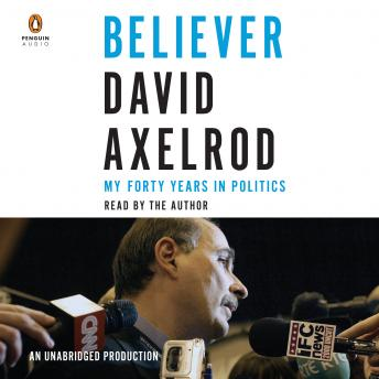 Download Believer: My Forty Years in Politics by David Axelrod