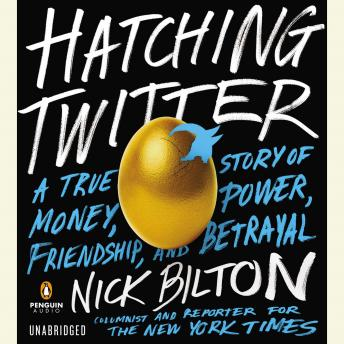 Download Hatching Twitter: A True Story of Money, Power, Friendship, and Betrayal by Nick Bilton