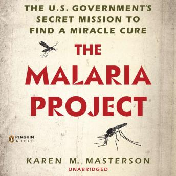 Download Malaria Project: The U.S. Government's Secret Mission to Find a Miracle Cure by Karen M. Masterson