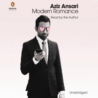 Download Modern Romance by Eric Klinenberg, Aziz Ansari