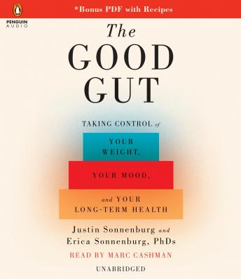 Download Good Gut: Taking Control of Your Weight, Your Mood, and Your Long Term Health by Marc Cashman, Justin Sonnenburg, Erica Sonnenburg