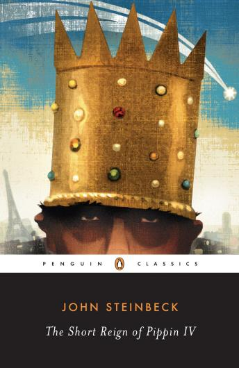 Short Reign of Pippin IV: A Fabrication by  John Steinbeck