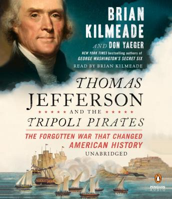 Download Thomas Jefferson and the Tripoli Pirates: The Forgotten War That Changed American History by Brian Kilmeade, Don Yaeger