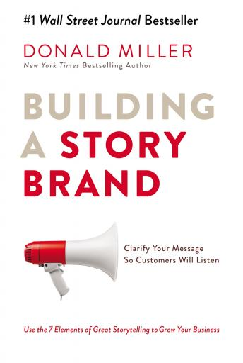 Download Building a StoryBrand: Clarify Your Message So Customers Will Listen by Donald Miller