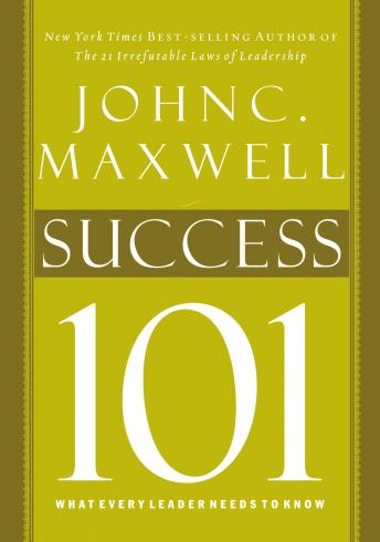 Success 101: What Every Leader Needs to Know by  John C. Maxwell