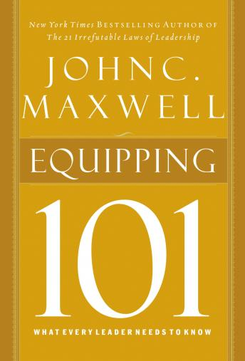 Equipping 101: What Every Leader Needs to Know by  John C. Maxwell