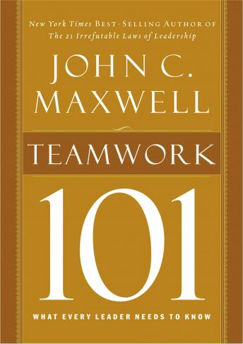Teamwork 101: What Every Leader Needs to Know by  John C. Maxwell