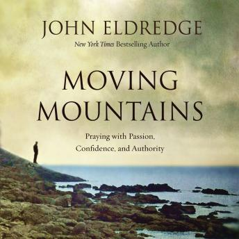 Download Moving Mountains: Praying with Passion, Confidence, and Authority by John Eldredge