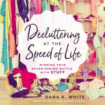 Download Decluttering at the Speed of Life: Winning Your Never-Ending Battle with Stuff by Dana K. White