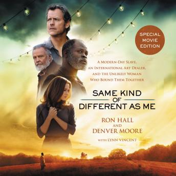 Download Same Kind of Different As Me Movie Edition: A Modern-Day Slave, an International Art Dealer, and the Unlikely Woman Who Bound Them Together by Ron Hall, Denver Moore