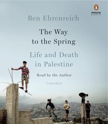 Download Way to the Spring: Life and Death in Palestine by Ben Ehrenreich