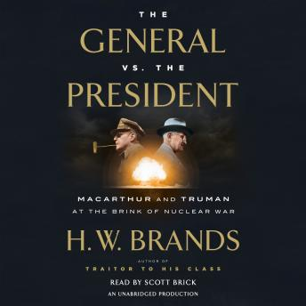Download General vs. the President: MacArthur and Truman at the Brink of Nuclear War by H.W. Brands