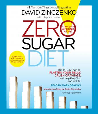 Download Zero Sugar Diet: The 14-Day Plan to Flatten Your Belly, Crush Cravings, and Help Keep You Lean for Life by David Zinczenko, Stephen Perrine