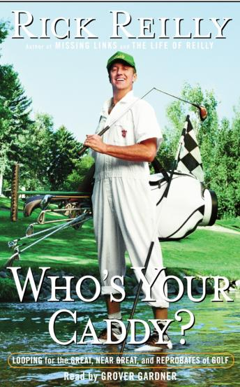 Download Who's Your Caddy?: Looping For the Great, Near Great and Reprobates of Golf by Rick Reilly