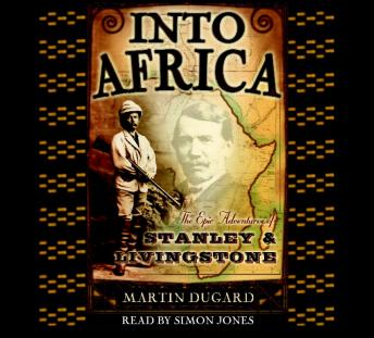 Download Into Africa: The Epic Adventures of Stanley and Livingstone by Martin Dugard