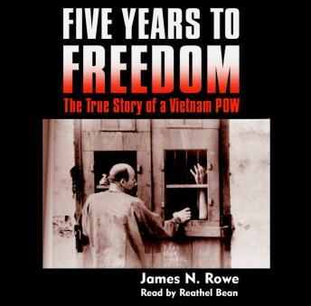 The True Story of a Vietnam POW  - James N. Rowe