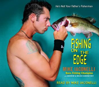 Download Fishing on the Edge: The Mike Iaconelli Story by Mike Iaconelli, Brian Kamenetzky, Andrew Kamenetzky