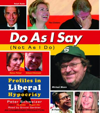 Download Do As I Say (Not As I Do): Profiles in Liberal Hypocrisy by Peter Schweizer